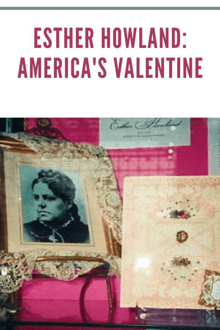 Esther Howland didn't invent the Valentine, but her talent, imagination, and ability to see the beauty of the gesture of a love note ignited an industry and dynasty.