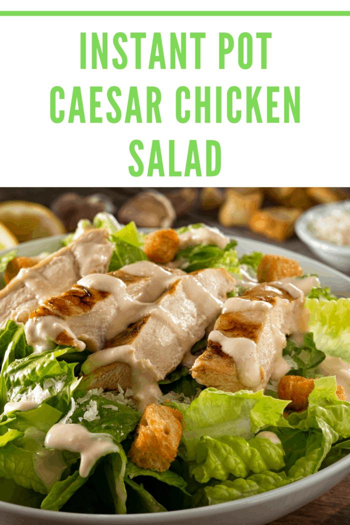 Instant Pot Chicken Caesar Salad