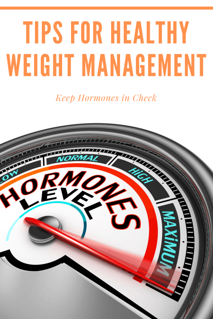 Tips for Healthy Weight Management: Consider your hormones--hormonal imbalance usually occurs when entering middle age.
