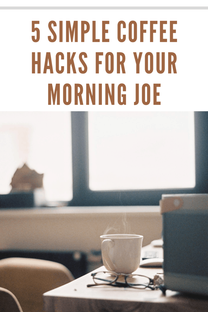 hot cup of morning joe on desk made with a simple coffee hacks