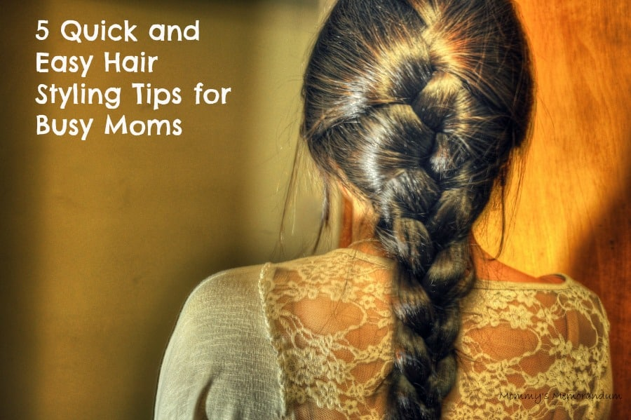 Quick and Easy Hair Styling Tips for Busy Moms
