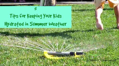 5 Tips for Keeping Your Kids Hydrated in Summer Weather