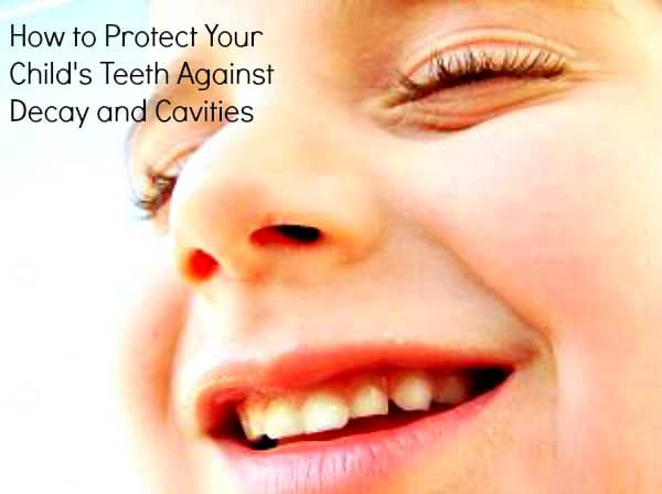How to Protect Your Child's Teeth Against Decay and Cavities