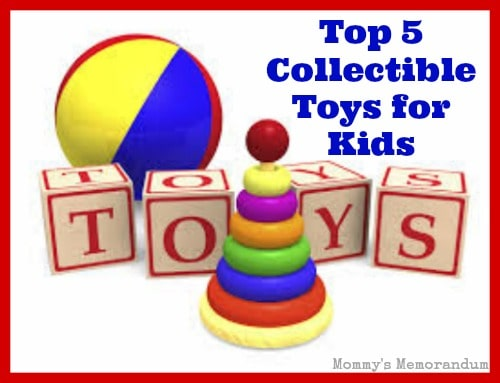 Top 5 Collectible Toys for Kids